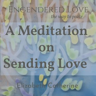 A Meditation on Sending Love