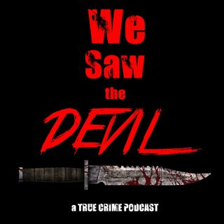 We Saw the Devil: A True Crime Podcast