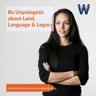 #29, Native Women's Equal Pay Day: Be Unapologetic About Land, Language & Legacy