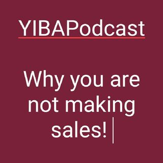 Two Reasons You Are Not Making Sales