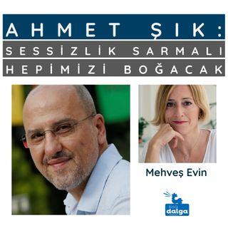 Ahmet Şık: Sessizlik sarmalı hepimizi boğacak