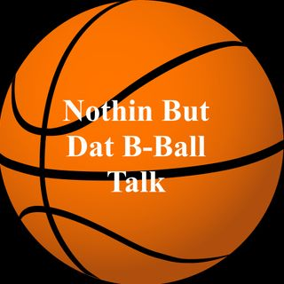 Nothing but Dat B-Ball Talk Podcast Episode 1
