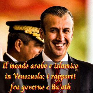 Il mondo arabo e islamico in Venezuela; i rapporti fra governo e Ba'ath
