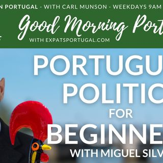 Portuguese politics for beginners with Miguel Silva | Good Morning Portugal!