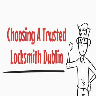 Choosing A Trusted Locksmith Dublin