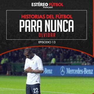 Episodio 13: Historias del fútbol para nunca olvidar