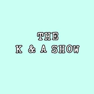 The K & A Show: Collection 1