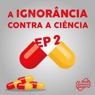 Ep017 - A Ignorância contra a ciência 2 - Eder Parker Show