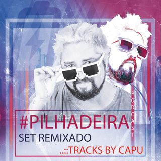 ..:: #Pilhadeira 7s / 100% tracks by Capu