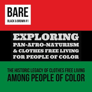 Bare Black And Brown #1 The Historical Legacy Of Clothes Free Living Among People Of Color