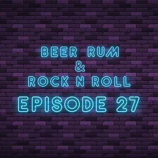 Beer Rum & Rock N Roll - Episode 27
