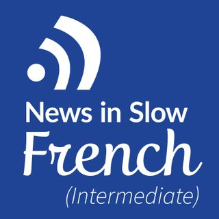 News in Slow French #422 - Study French while Listening to the News