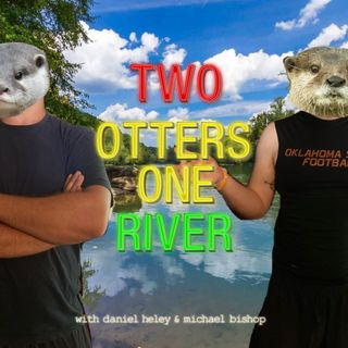 Episode 8 - Two Otters One River