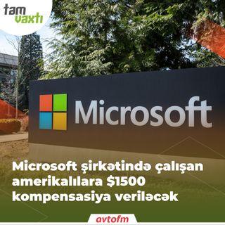 Microsoft şirkətində çalışan amerikalılara $1500 kompensasiya veriləcək | Tam vaxtı #82