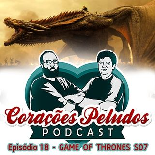 Corações Peludos 18 - Game of Thrones (sétima temporada)