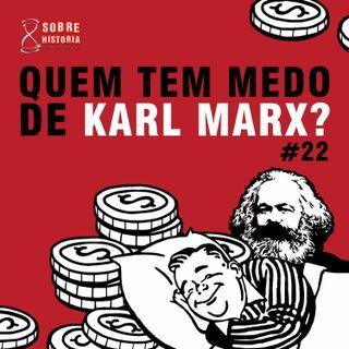 SH 22 - Quem tem medo de Karl Marx?