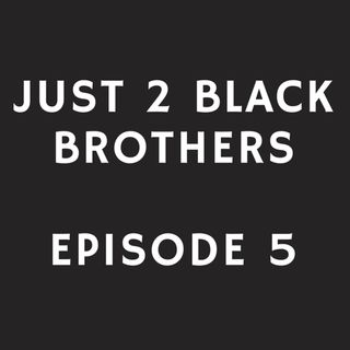 Just 2 Black Brothers - Episode 5