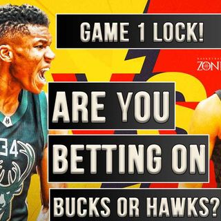 CK Podcast 532: Bucks vs Hawks Game 1 - Who to BET ON!