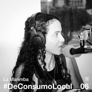 #DeConsumoLocal_06 - La Marimba