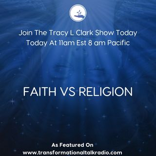 The Tracy L Clark Show: Live Your Extraordinary Life Radio: FAITH VS RELIGION
