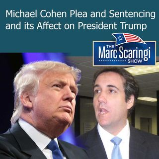 The Marc Scaringi Show_2018-12-15 Michael Cohen Plea and  Sentencing and its Affect on President Trump