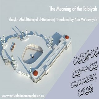 The Meaning of the Talbiyah | Shaykh AbdulHameed | Translated by Abu Mu'aawiyah