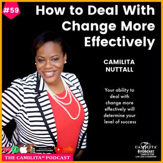 59: Camilita Nuttall | How to Deal With Change More Effectively