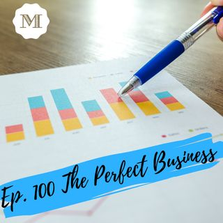 Ep. 100 - The Perfect Business