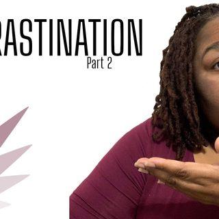 Episode 4: Procrastination Part 2