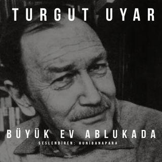 Turgut Uyar- Büyük Ev Ablukada