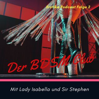 Erotika Podcast Folge 2 - Der BDSM Club - die Background Story von Lady Isabella