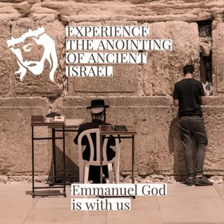 Experience the Anointing of Ancient Israel - Emanuel God is with us