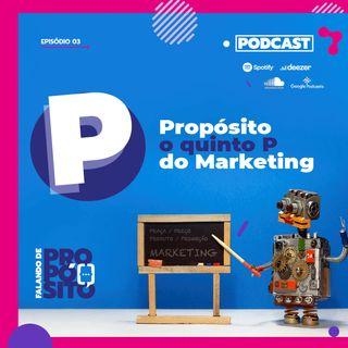 Ep.03 - Propósito o quinto P do marketing