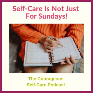 Self-Care Is Not Just For Sundays!
