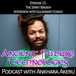 Episode 011- The Spirit Breath Interview with Illuminati Congo