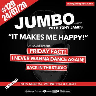 Jumbo Ep:129 - 24.07.2020 - It Makes Me Happy!