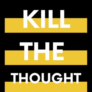 Kill the Thought