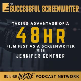 Ep14 - Taking Advantage of a 48hr Film Fest as a Screenwriter