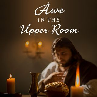 Awe in the Upper Room