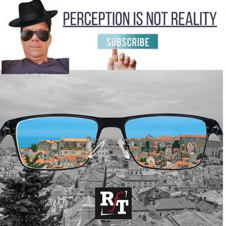 """PERCEPTION IS """"NOT"""" REALITY - 8:16:21, 3.59 PM"""