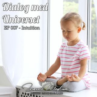 Dialog med Universet - EP 007 - Intuition