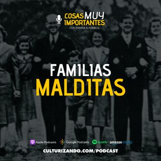 E19 • Familias Malditas • Cosas Muy Importantes • Culturizando