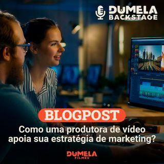 Blogpost 02 - Como uma produtora de vídeo apoia sua estratégia de marketing?