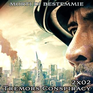 MDB 2x02: Tremors Conspiracy