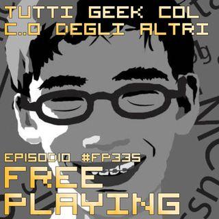 Free Playing #FP335: TUTTI GEEK COL C..O DEGLI ALTRI
