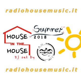 HOUSE in the HOUSE- SUMMER 2018 - Dj FABRICE