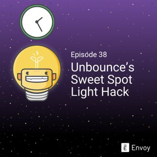 #38 - Unbounce's Sweet Spot Light Hack