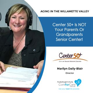 11/14/20: Marilyn Daily-Blair, Director of Center 50+ | NOT Your Grandparents' Senior Center! | Aging in the Willamette Valley