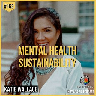 152: Katie Wallace | Mental Health & Wellness Sustainability