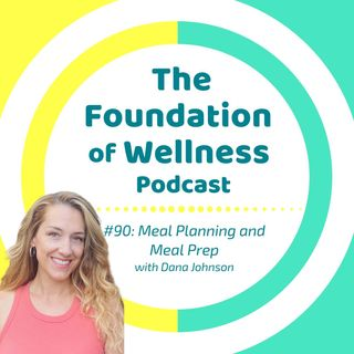 #90: Meal Planning and Meal Prep for Family, with Dana Johnson